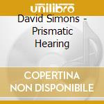 PRISMATIC HEARING                         cd musicale di David Simons