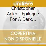 Christopher Adler - Epilogue For A Dark Day cd musicale di Christopher Adler