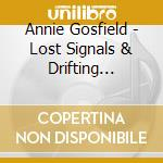Annie Gosfield - Lost Signals & Drifting Satellites cd musicale di Annie Gosfield