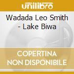 Wadada Leo Smith - Lake Biwa cd musicale di SMITH WADADA LEO