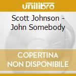 JOHN SOMEBODY                             cd musicale di Scott Johnson