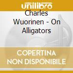 ON ALLIGATORS                             cd musicale di WUORINEN