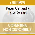 Peter Garland - Love Songs cd musicale di Peter Garland