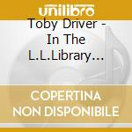 IN THE L..L..LIBRARY LOFT                 cd musicale di Toby Driver