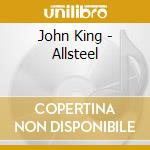 John King - Allsteel cd musicale di John King