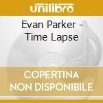TIME LAPSE                                cd musicale di Evan Parker