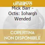 Mick Barr - Octis: Iohargh Wended cd musicale di Mick Barr