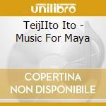 MUSIC FOR MAYA                            cd musicale di Teiji Ito