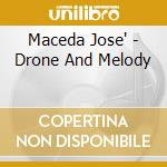 Maceda Jose' - Drone And Melody cd musicale di Jose' Maceda