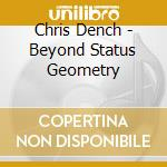 BEYOND STATUS GEOMETRY                    cd musicale di Chris Dench