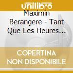 Berangere Maximin - Tant Que Les Heures Passent cd musicale di Berangere Maximin