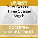 THREE STRANGE ANGELS                      cd musicale di Peter Garland