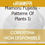 PATTERNS OF PLANTS II                     cd musicale di Mamoru Fujieda