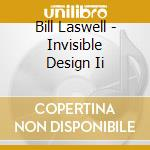 INVISIBLE DESIGN II                       cd musicale di Bill Laswell
