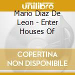 ENTER HOUSES OF                           cd musicale di DIAZ DE LEON MARIO