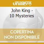 John King - 10 Mysteries cd musicale di John King