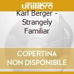Strangely familiar cd musicale di Karl Berger