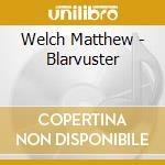 Blarvuster cd musicale di Matthew Welch