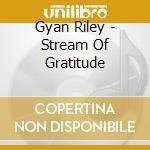 Stream of gratitude cd musicale di Gyan Riley