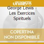 George Lewis - Les Exercices Spirituels cd musicale di George Lewis