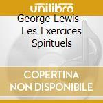Les exercices spirituels cd musicale di George Lewis