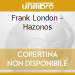 Frank London - Hazonos cd musicale di Frank London