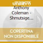 Anthony Coleman - Shmutsige Magnaten cd musicale di Anthony Coleman