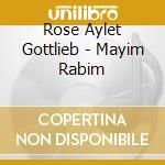 Rose Aylet Gottlieb - Mayim Rabim cd musicale di Gottlieb ayelet rose