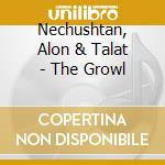 Nechushtan, Alon & Talat - The Growl cd musicale di Nechushtan / talat