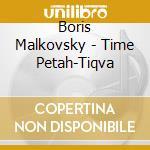 Boris Malkovsky - Time Petah-Tiqva cd musicale di Boris Malkovsky