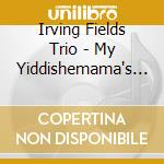 Irving Fields Trio - My Yiddishemama's Favorites cd musicale di Irving Fields