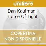 Dan Kaufman - Force Of Light cd musicale di Dan Kaufman