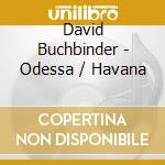 Buchbinder David - Odessa / Havana cd musicale di David Buchbinder