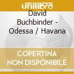 ODESSA / HAVANA                           cd musicale di David Buchbinder