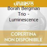 Borah Bergman Trio - Luminescence cd musicale di Borah Bergman