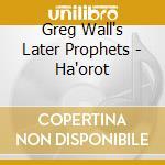 HA'OROT                                   cd musicale di WALL GREG / LATER PR