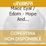 HOPE AND DESTRUCTION                      cd musicale di MAOZ EYAL / EDOM
