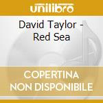 Taylor David - Red Sea cd musicale di David Taylor