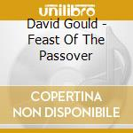 FEAST OF THE PASSOVER                     cd musicale di David Gould