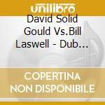 David Solid Gould Vs.Bill Laswell - Dub Of The Passover cd musicale di Gould/laswell Solid