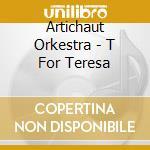 T for teresa cd musicale di Orkestra Artichaut