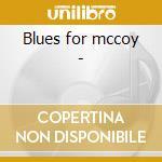 Blues for mccoy - cd musicale di Panichi Dave