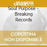Soul Purpose - Breaking Records cd musicale di Purpose Soul