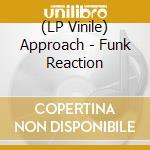 (LP VINILE) Funk reaction lp vinile di Approach