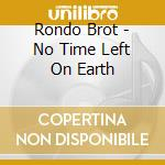 No time left on earth cd musicale di Brothers Rondo'