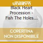 Fish the holes on frozen cd musicale di BLACK HEART PROCESSI
