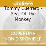 YEAR OF THE MONKEY                        cd musicale di Tommy Guerrero