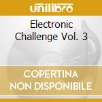 Electronic Challenge Vol. 3 cd musicale