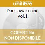 Dark awakening vol.1 cd musicale