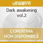 Dark awakening vol.2 cd musicale